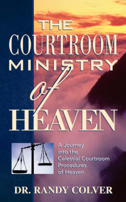 The Courtroom Ministry of Heaven (Paperback)