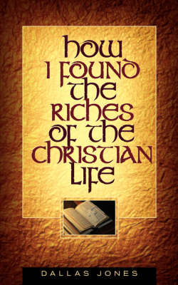 How I Found the Riches of the Christian Life (Paperback)