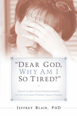 Dear God, Why Am I So Tired? (Paperback)