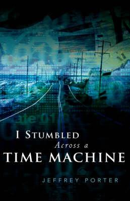 I Stumbled Across a Time Machine (Paperback)