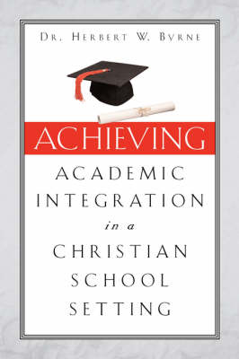 Achieving Academic Integration in a Christian School Setting (Paperback)