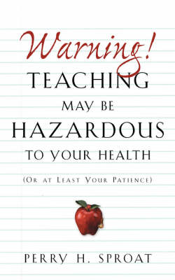 Warning!teaching May Be Hazardous to Your Health (Paperback)