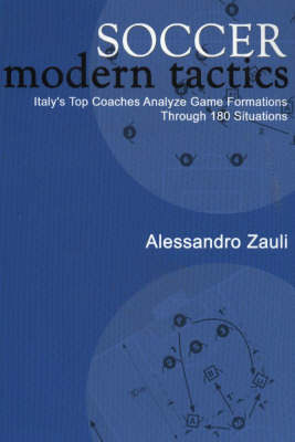 Soccer Modern Tactics: Italy's Top Coaches Analyze Game Formations Through 180 Situations (Paperback)