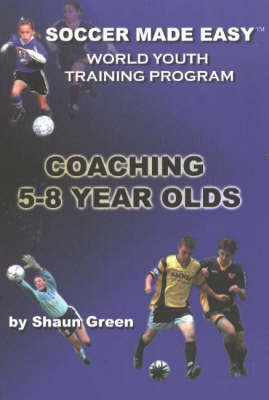 Soccer Made Easy: Coaching 5-8 Year Olds (Paperback)