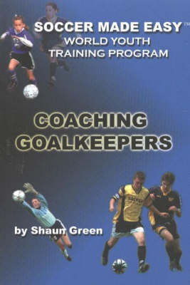 Soccer Made Easy: Coaching Goalkeepers (Paperback)