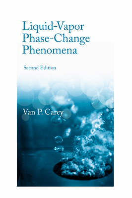 Liquid Vapor Phase Change Phenomena: An Introduction to the Thermophysics of Vaporization and Condensation Processes in Heat Transfer Equipment, Second Edition (Hardback)