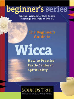 The Beginner's Guide to Wicca: How to Practice Earth-Centered Spirituality (CD-Audio)