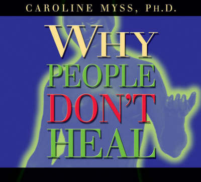 Why People Don't Heal and How They Can (CD-Audio)