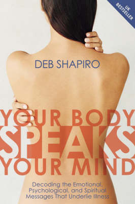 Your Body Speaks Your Mind: Decoding the Emotional, Psychological, and Spiritual Message (CD-Audio)
