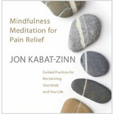 Mindfulness Meditation for Pain Relief: Guided Practices for Reclaiming Your Body and Your Life (CD-Audio)