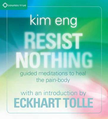 Resist Nothing: Guided Meditations to Heal the Pain-body (CD-Audio)