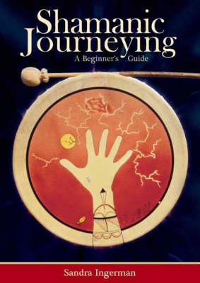 Shamanic Journeying: A Beginner's Guide (Paperback)