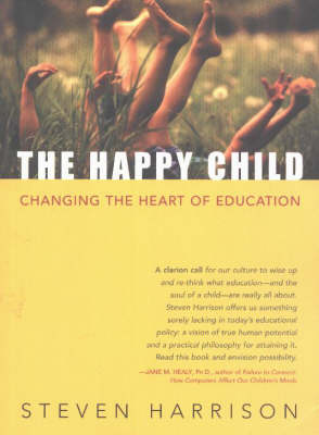 Happy Child: Changing the Heart of Education (Paperback)