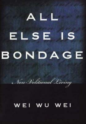 All Else is Bondage: Non-Volitional Living (Paperback)