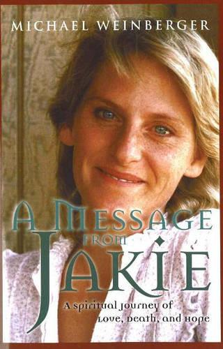 Message from Jakie: A Spiritual Journey of Love, Death and Hope (Paperback)