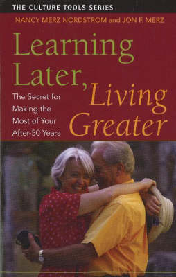 Learning Later, Living Greater: The Secret for Making the Most of Your After-50 Years (Paperback)
