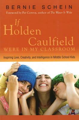 If Holden Caulfield Were in My Classroom: Inspiring Love, Creativity & Intelligence in Middle School Kids (Paperback)