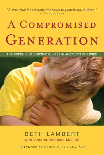 Compromised Generation: The Epidemic of Chronic Illness in America's Children (Paperback)