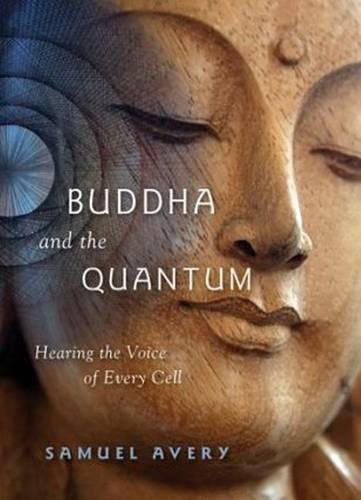 Buddha & the Quantum: Hearing the Voice of Every Cell (Paperback)