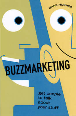 Buzzmarketing: Get People to Talk About Your Stuff (Hardback)