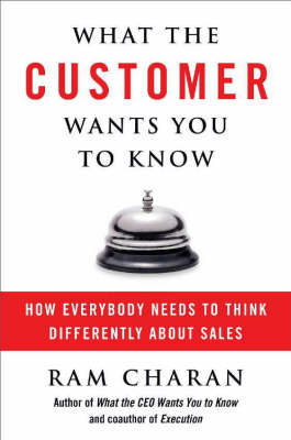What The Customer Wants You To Know: How Everybody Needs to Think Differently About Sales (Hardback)