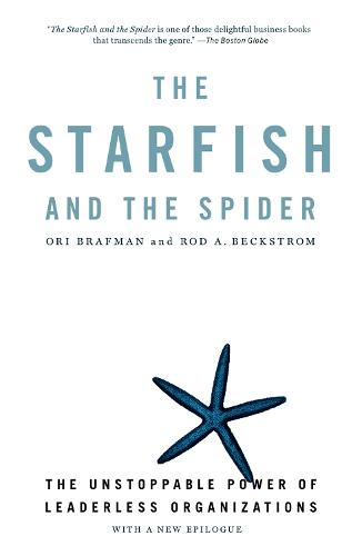 The Starfish And The Spider: The Unstoppable Power of Leaderless Organizations (Paperback)