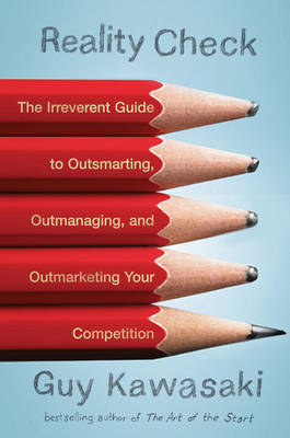 Reality Check: The Irreverent Guide to Outsmarting, Outmanaging, and Outmarketing Your Competition (Hardback)