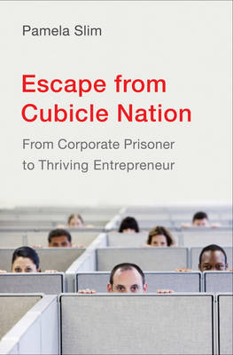 Escape From Cubicle Nation: From Corporate Prisoner to Thriving Entrepreneur (Hardback)