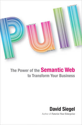 Pull: The Power of the Semantic Web to Transform Your Business (Hardback)
