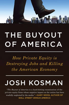 The Buyout Of America: How Private Equity is Destroying Jobs and Killing the American Economy (Paperback)
