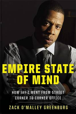Empire State of Mind: How Jay-Z Went from Street Corner to Corner Office (Hardback)