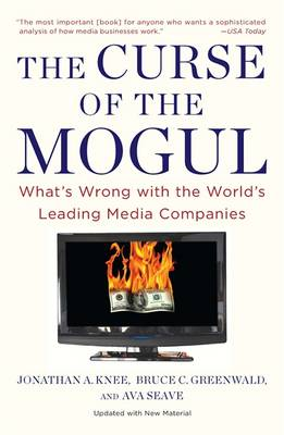 The Curse Of The Mogul: What's Wrong with the World's Leading Media Companies (Paperback)