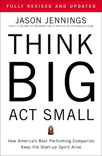 Think Big, Act Small: How America's Most Profitable Companies Keep the Start-Up Spirit Alive (Hardback)