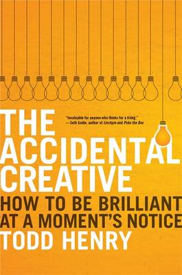 The Accidental Creative: How to Be Brilliant At A Moment's Notice (Hardback)