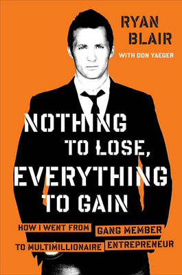 Nothing to Lose, Everything to Gain: How I Went from Gang Member to Multimillionaire Entrepreneur (Hardback)