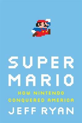 Super Mario: How Nintendo Conquered America (Hardback)