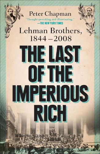 The Last of the Imperious Rich: Lehman Brothers, 1844-2008 (Paperback)