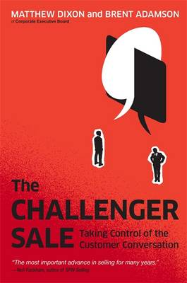 The Challenger Sale: Taking Control of the Customer Conversation (Hardback)