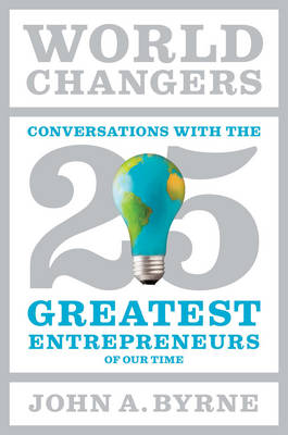 World Changers: 25 Entrepreneurs Who Changed Business as We Know It (Hardback)