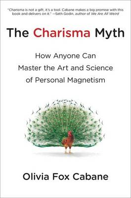 The Charisma Myth: How Anyone Can Master the Art and Science of Personal Magnetism (Hardback)