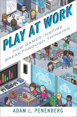 Play at Work: Companies on the Cutting Edge of Gamification (Hardback)
