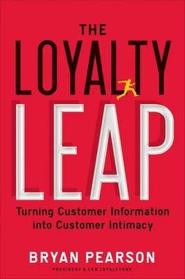 The Loyalty Leap: Turning Customer Information into Customer Intimacy (Hardback)
