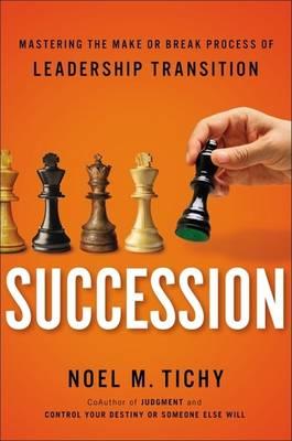 Succession: Mastering the Make or Break Process of Leadership Transition (Hardback)