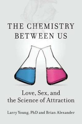 Chemistry Between Us: Love, Sex, and the Science of Attraction (Hardback)