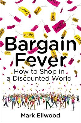 Bargain Fever: How to Shop in a Discounted World (Hardback)