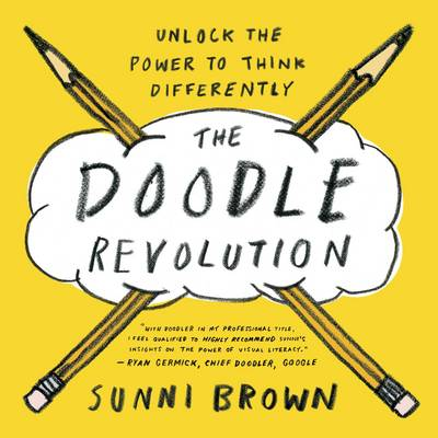 The Doodle Revolution: Unlock the Power to Think Differently (Hardback)