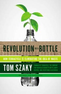 Revolution in a Bottle: How Terracycle Is Eliminating the Idea of Waste (Paperback)