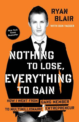 Nothing To Lose, Everything To Gain: How I Went from Gang Member to Multimillionaire Entrepreneur (Paperback)