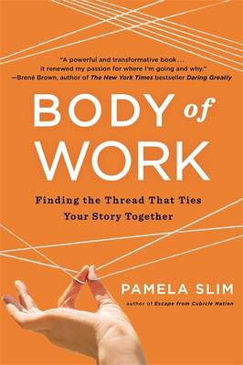 Body of Work: Finding the Thread that Ties Your Career Together (Paperback)