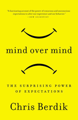 Mind Over Mind: The Surprising Power of Expectations (Paperback)